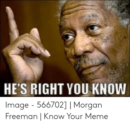 hes-right-you-know-image-566702-morgan-freeman-53644077.png